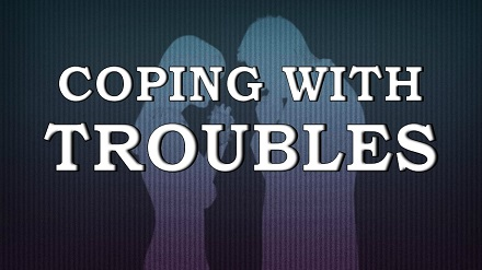 Coping With Troubles