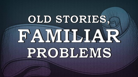 Old Stories, Familiar Problems