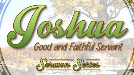 Joshua – Good and Faithful Servant