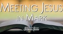 Meeting Jesus In Mark